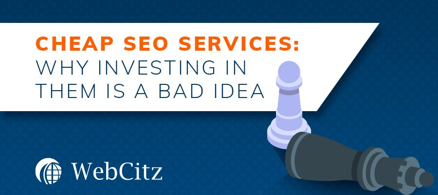Cheap SEO Services – Why Investing in Them Is a Bad Idea