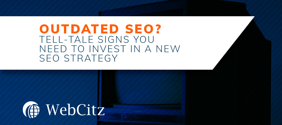 Outdated SEO? Tell-Tale Signs You Need to Invest In a New SEO Strategy Image