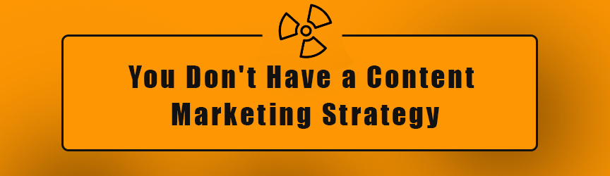 You Don't Have a Content Marketing Strategy