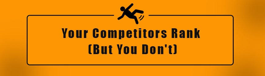 Your Competitors Rank But You Don't