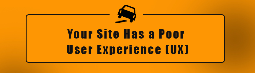 Your Site Has a Poor User Experience UX
