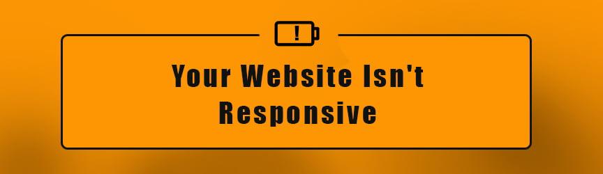 Your Website Isn't Responsive