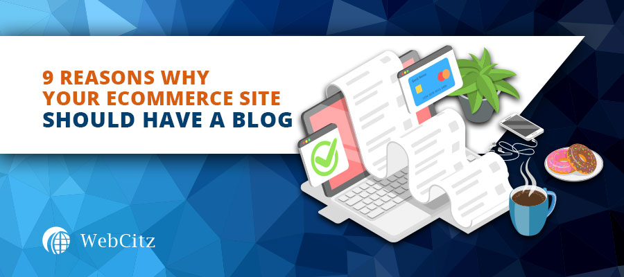 9 Reasons Why Your eCommerce Site Should Have a Blog