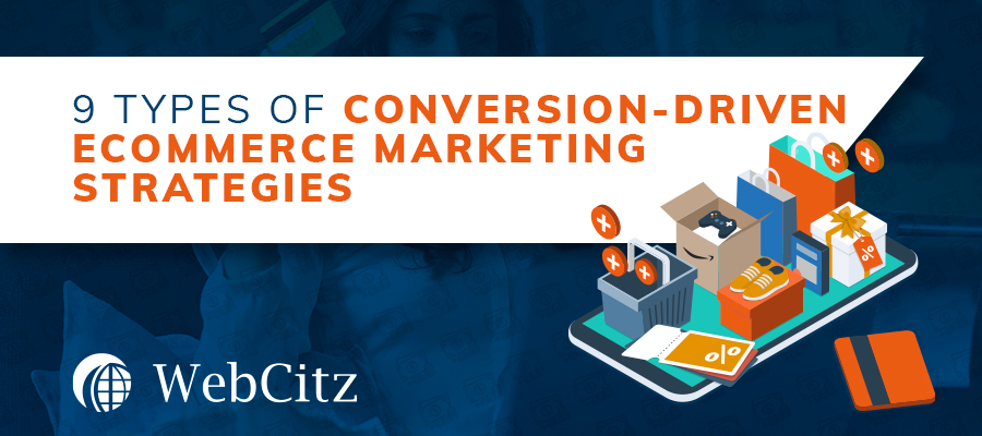 9 Types of Conversion-Driven Ecommerce Marketing Strategies