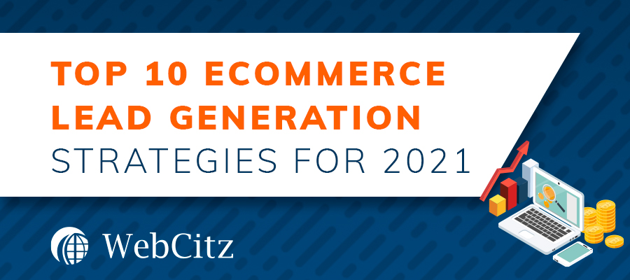 Top 10 Ecommerce Lead Generation Strategies for 2021 Image