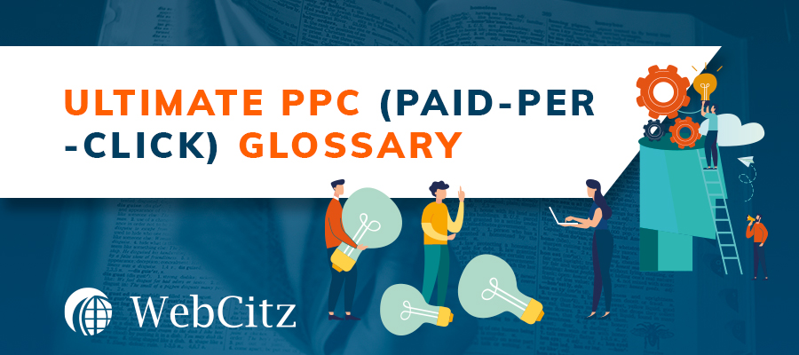 PPC Terms: An Ultimate PPC (Paid-Per-Click) Glossary