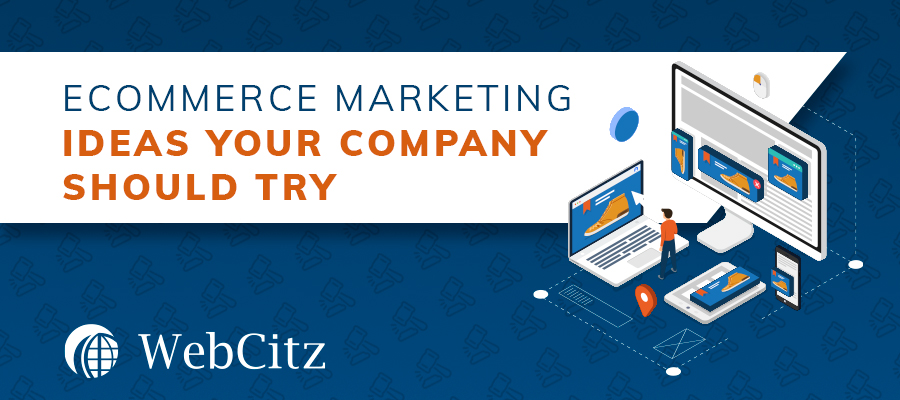 Ecommerce Marketing Ideas Your Company Should Try Image