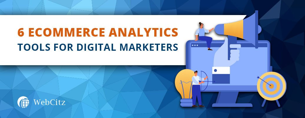 6 Ecommerce Analytics Tools for Digital Marketers